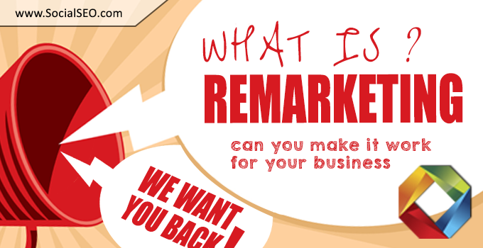 What Is Remarketing, And How Can You Make It Work For Your Business?