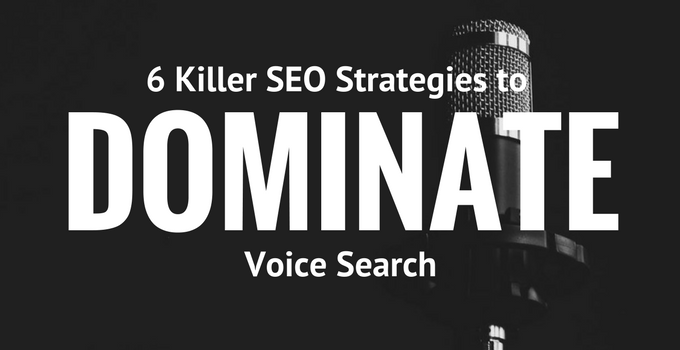 6 Killer SEO Strategies To Dominate Voice Search