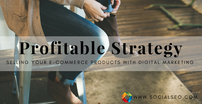 Profitable Marketing: Selling Your Ecommerce Products With Digital Marketing