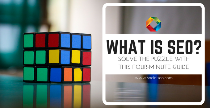What Is SEO? Solve The Puzzle With This Four-Minute Guide
