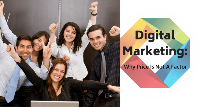 Digital Marketing: Why Price Is Not A Factor