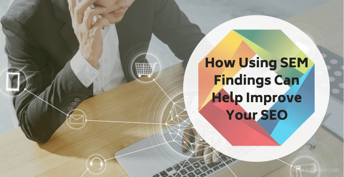 How Using SEM Findings Can Help Improve Your SEO