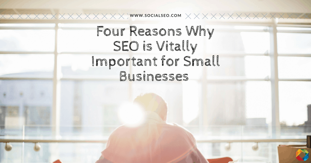 Four Reasons Why SEO is Vitally Important for Small Businesses