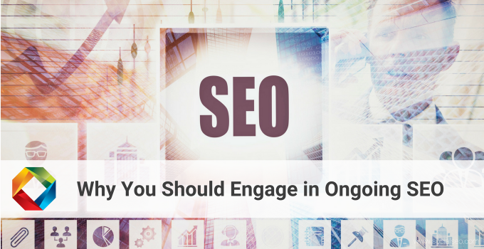 Why You Should Engage In Ongoing SEO