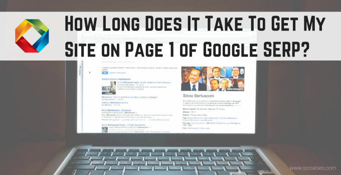 How Long Does It Take To Get My Site On Page 1 Of Google's SERP?