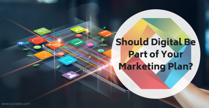 5 Reasons Why Digital Should Be Part Of Your Marketing Plan