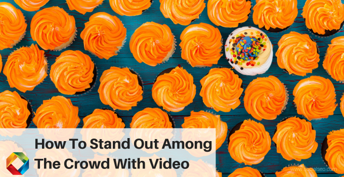 How To Stand Out Among The Crowd With Video