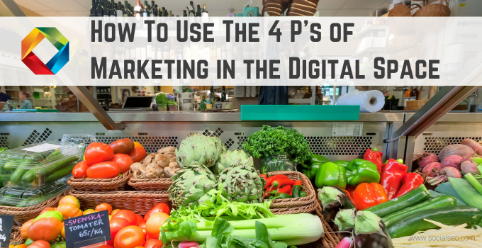 Using The 4 P's Of Marketing In The Digital Space