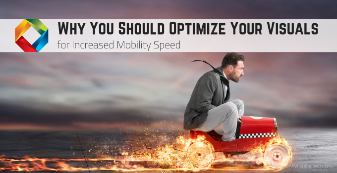 Why You Should Optimize Your Visuals For Increased Mobility Speed