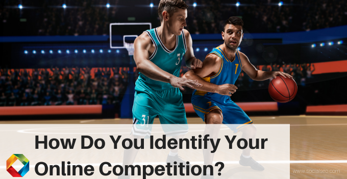 How To Identify Your Online Competitors