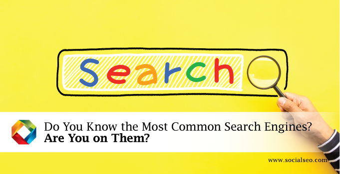 Do You Know The Most Common Search Engines? Are You On Them?