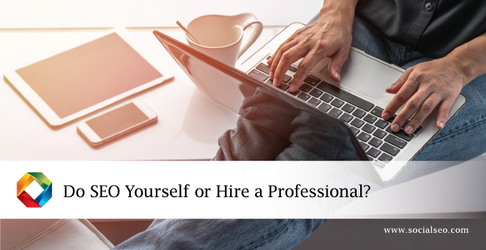 Do SEO Yourself Or Hire A Professional?