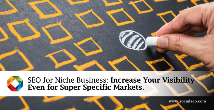 SEO For Niche Business – Increase Your Visibility Even For Super Specific Markets
